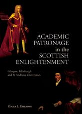 Academic Patronage in the Scottish EnlightenmentGlasgow, Edinburgh and St Andrews Universities