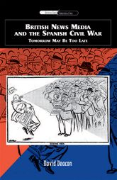 British News Media and the Spanish Civil WarTomorrow May Be Too Late