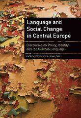 Language and Social Change in Central EuropeDiscourses on Policy, Identity and the German Language