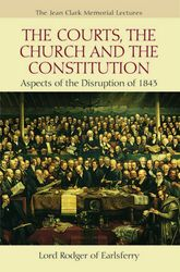 The Courts, the Church and the ConstitutionAspects of the Disruption of 1843