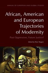 African, American and European Trajectories of ModernityPast Oppression, Future Justice?