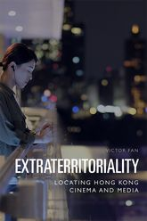Extraterritoriality: Locating Hong Kong Cinema and Media