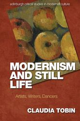 Modernism and Still Life: Artists, Writers, Dancers